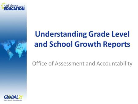Understanding Grade Level and School Growth Reports Office of Assessment and Accountability.