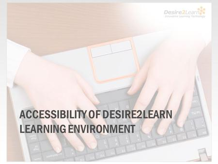 ACCESSIBILITY OF DESIRE2LEARN LEARNING ENVIRONMENT.