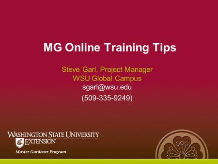 MG Online Training Tips Steve Garl, Project Manager WSU Global Campus (509-335-9249)