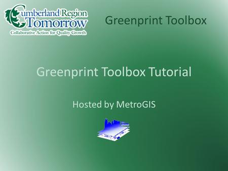 Greenprint Toolbox Greenprint Toolbox Tutorial Hosted by MetroGIS.