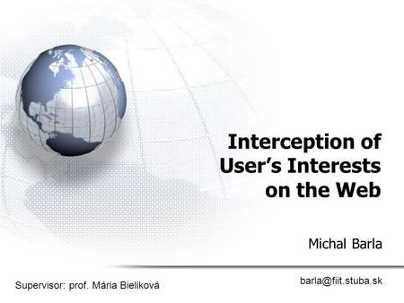 Interception of User's Interests on the Web Michal Barla Supervisor: prof. Mária Bieliková.