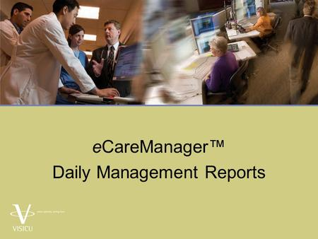 ECareManager™ Daily Management Reports. Learning Objectives  Following completion of this PowerPoint, the learner will be able:  Describe Daily Management.
