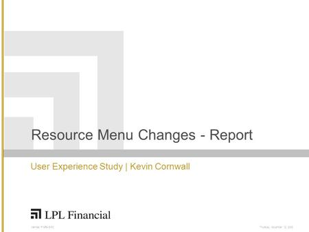 Member FINRA/SIPCThursday, November 12, 2009 Resource Menu Changes - Report User Experience Study | Kevin Cornwall.