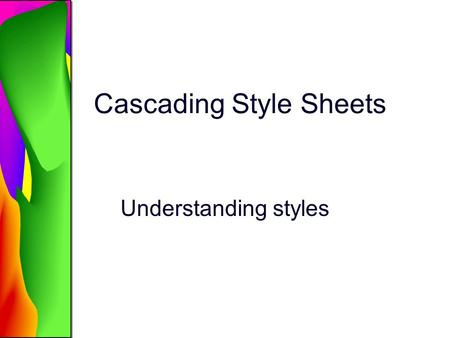 Cascading Style Sheets Understanding styles. The term cascading describe the capability of a local style to override a general style. CSS applies style.