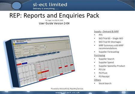 REP: Reports and Enquiries Pack for Sage Line 500 & 1000 User Guide Version 2-04 1 Supply – Demand & MRP PFS WO Trial Kit – Single WO WO Trial Kit Shortages.
