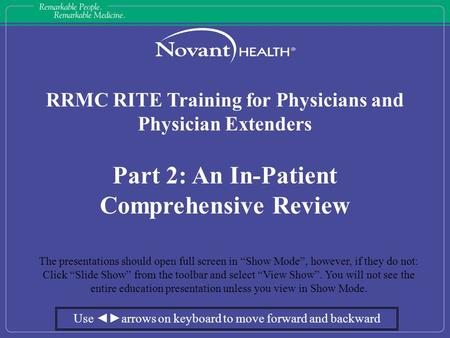 "RRMC RITE Training for Physicians and Physician Extenders Part 2: An In-Patient Comprehensive Review The presentations should open full screen in ""Show."