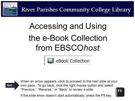 Accessing and Using the e-Book Collection from EBSCOhost ® When an arrow appears, click to proceed to the next slide at your own pace. To go back, click.