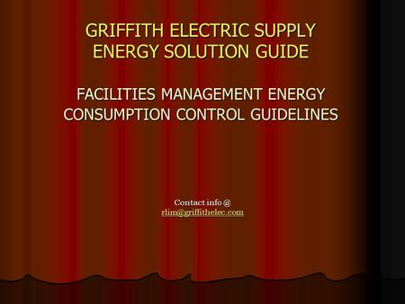 GRIFFITH ELECTRIC SUPPLY ENERGY SOLUTION GUIDE FACILITIES MANAGEMENT ENERGY CONSUMPTION CONTROL GUIDELINES GRIFFITH ELECTRIC SUPPLY ENERGY SOLUTION GUIDE.
