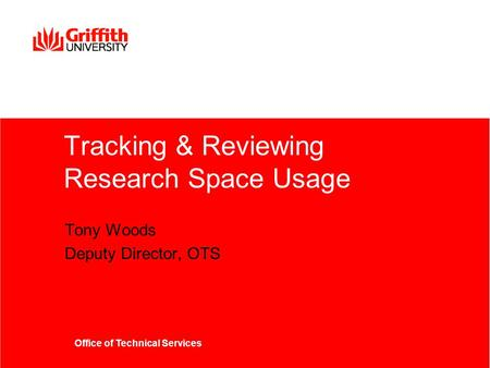 Office of Technical Services Tracking & Reviewing Research Space Usage Tony Woods Deputy Director, OTS.