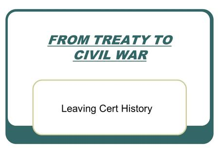 FROM TREATY TO CIVIL WAR Leaving Cert History. Negotiations July to October 1921. By agreeing to talk, both sides would have to compromise. DLG's coalition.