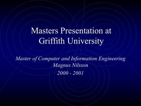 Masters Presentation at Griffith University Master of Computer and Information Engineering Magnus Nilsson 2000 - 2001.