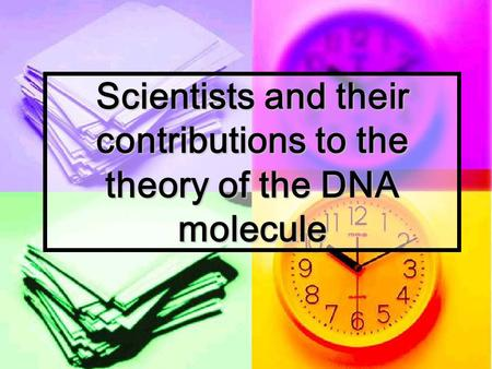 Scientists and their contributions to the theory of the DNA molecule.