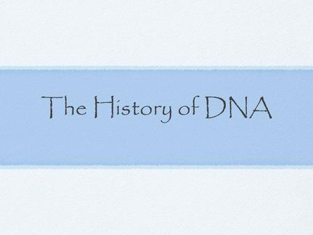 "The History of DNA. Early Work Friedrich Miescher, 1869, first isolates a substance from the nucleus of cells that he calls ""nuclein."" His student, Richard."