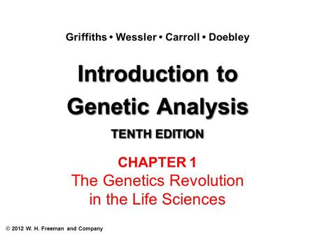 Introduction to Genetic Analysis TENTH EDITION Introduction to Genetic Analysis TENTH EDITION Griffiths Wessler Carroll Doebley © 2012 W. H. Freeman and.