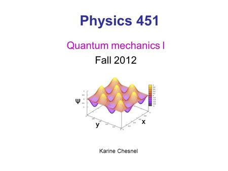 Physics 451 Quantum mechanics I Fall 2012 Karine Chesnel.