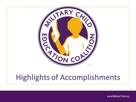 Highlights of Accomplishments www.MilitaryChild.org.