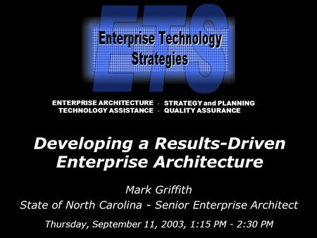 Mark Griffith State of North Carolina - Senior Enterprise Architect Thursday, September 11, 2003, 1:15 PM - 2:30 PM · STRATEGY and PLANNING · QUALITY ASSURANCE.