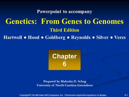Copyright © The McGraw-Hill Companies, Inc. Permission required to reproduce or display 6-1 Powerpoint to accompany Genetics: From <strong>Genes</strong> to Genomes Third.