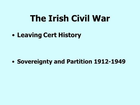 The Irish Civil War Leaving Cert History Sovereignty and Partition 1912-1949.