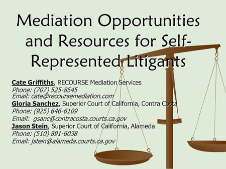Mediation Opportunities and Resources for Self- Represented Litigants Cate Griffiths, RECOURSE Mediation Services Phone: (707) 525-8545