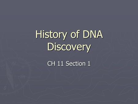 "History of DNA Discovery CH 11 Section 1. History of DNA Discovery ► British biologist Frederick Griffith discovered ""transforming factor"" when doing."