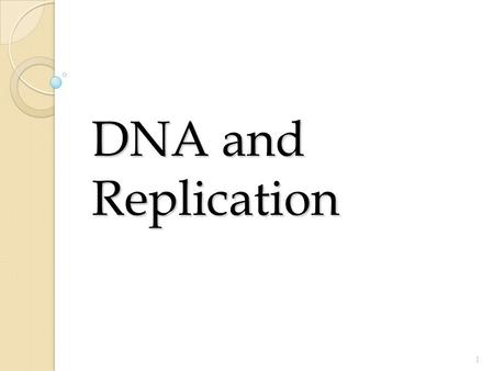 DNA and Replication.
