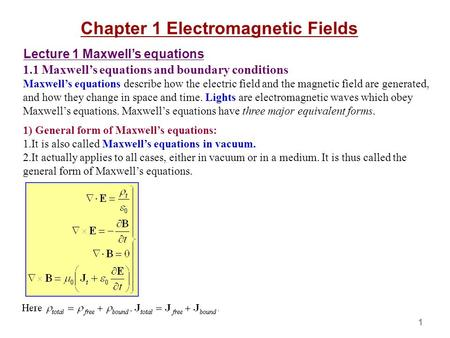 Chapter 1 Electromagnetic Fields Lecture 1 Maxwell's equations 1.1 Maxwell's equations and boundary conditions Maxwell's equations describe how the electric.