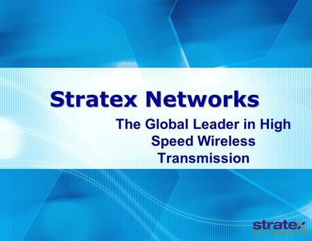 1 Stratex Networks The Global Leader in High Speed Wireless Transmission.