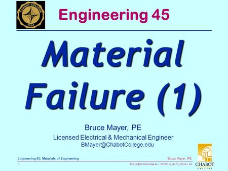ENGR-45_Lec-19_Failure-1.ppt 1 Bruce Mayer, PE Engineering-45: Materials of Engineering Bruce Mayer, PE Licensed Electrical &