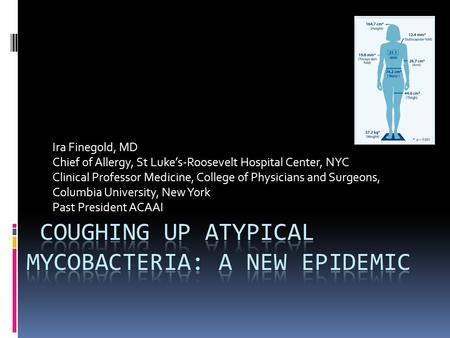 Ira Finegold, MD Chief of Allergy, St Luke's-Roosevelt Hospital Center, NYC Clinical Professor Medicine, College of Physicians and Surgeons, Columbia University,