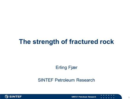 SINTEF Petroleum Research The strength of fractured rock Erling Fjær SINTEF Petroleum Research 1.