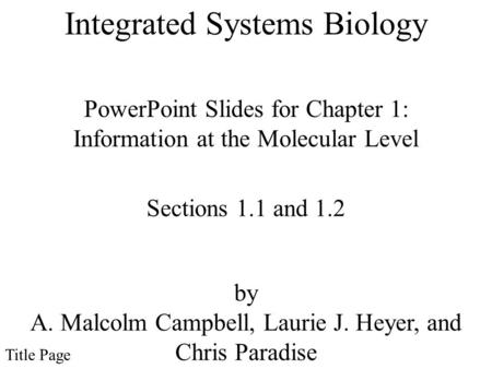 Integrated Systems Biology PowerPoint Slides for Chapter 1: Information at the Molecular Level by A. Malcolm Campbell, Laurie J. Heyer, and Chris Paradise.