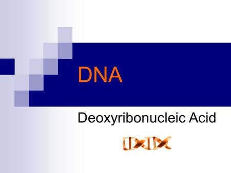DNA Deoxyribonucleic Acid. I.3 Experiments that proved DNA is the genetic material in cells. 1. Griffith (1928) 2. Avery (1944) 3. Hershey and Chase (1952)