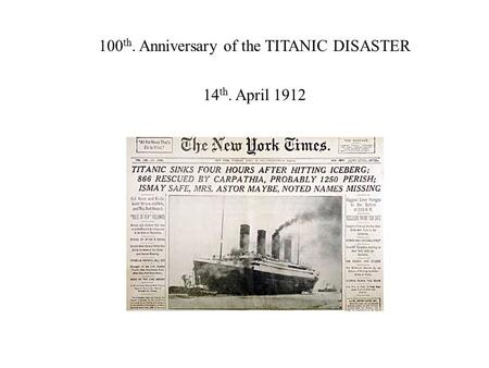 100 th. Anniversary of the TITANIC DISASTER 14 th. April 1912.