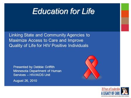 Education for Life Linking State and Community Agencies to Maximize Access to Care and Improve Quality of Life for HIV Positive Individuals Presented by.