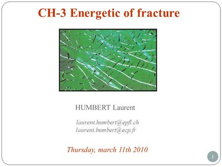 1 CH-3 Energetic of fracture HUMBERT Laurent Thursday, march 11th 2010