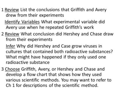 1 Review List the conclusions that Griffith and Avery drew from their experiments Identify Variables What experimental variable did Avery use when he repeated.