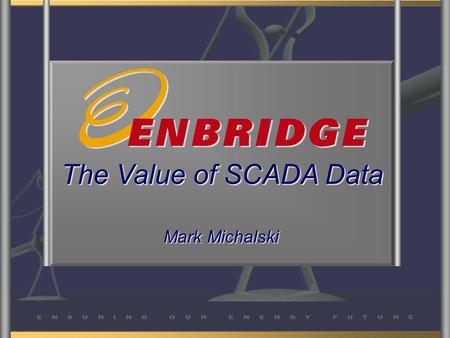 The Value of SCADA Data Mark Michalski. What is PI worth???