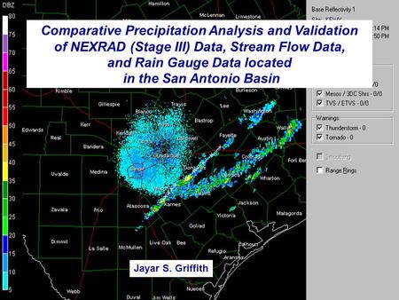 Comparative Precipitation Analysis and Validation of NEXRAD (Stage III) Data, Stream Flow Data, and Rain Gauge Data located in the San Antonio Basin Jayar.