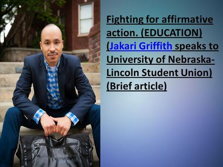 Fighting for affirmative action. (EDUCATION) (Jakari Griffith speaks to University of Nebraska- Lincoln Student Union) (Brief article)Jakari Griffith.