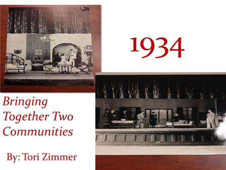 Bringing Together Two Communities 1934 By: Tori Zimmer.