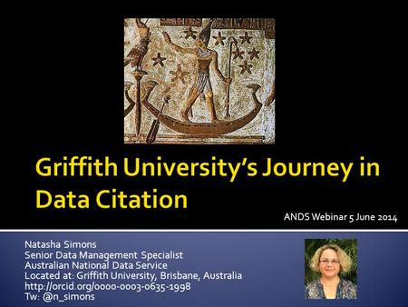 Natasha Simons Senior Data Management Specialist Australian National Data Service Located at: Griffith University, Brisbane, Australia