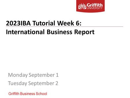 2023IBA Tutorial Week 6: International Business Report Monday September 1 Tuesday September 2 Griffith Business School.