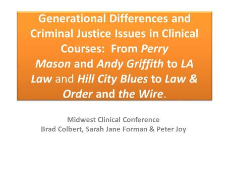 Generational Differences and Criminal Justice Issues in Clinical Courses: From Perry Mason and Andy Griffith to LA Law and Hill City Blues to Law & Order.