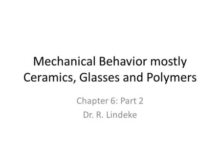 Mechanical Behavior mostly Ceramics, Glasses and Polymers