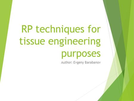 RP techniques for tissue engineering purposes Author: Evgeny Barabanov.