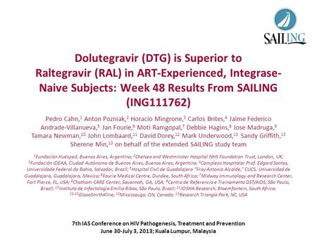 7th IAS Conference on HIV Pathogenesis, Treatment and Prevention June 30-July 3, 2013; Kuala Lumpur, Malaysia Dolutegravir (DTG) is Superior to Raltegravir.