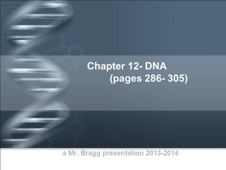 Chapter 12- DNA (pages 286- 305) a Mr. Bragg presentation 2013-2014.