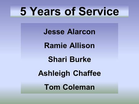 5 Years of Service Jesse Alarcon Ramie Allison Shari Burke Ashleigh Chaffee Tom Coleman.
