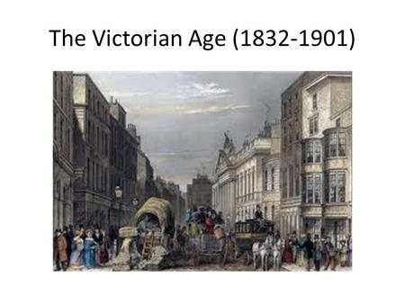 The Victorian Age (1832-1901). Progress, Expansion, mobility.